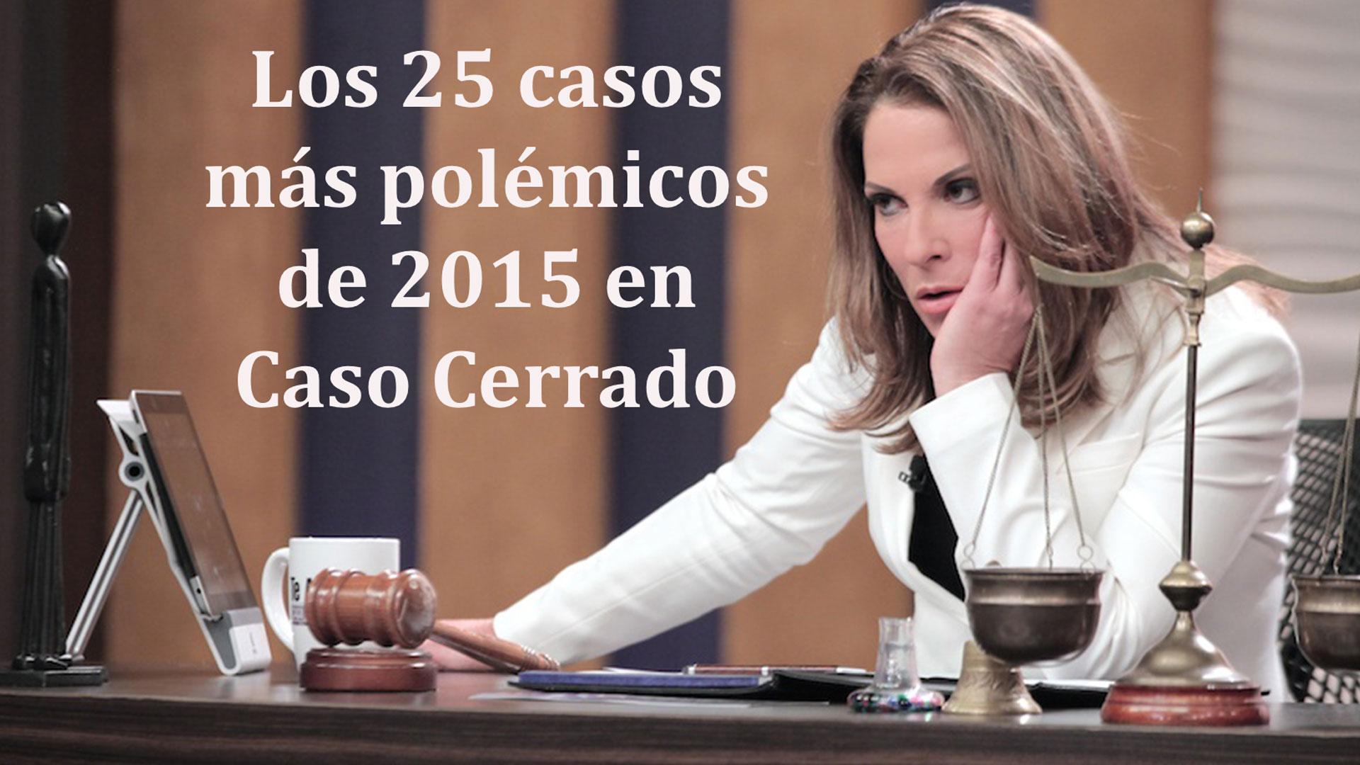 Los 25 Casos Más Polémicos De 2015 En Caso Cerrado Fotos Telemundo