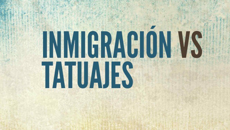 inmigracion vs tatuajes