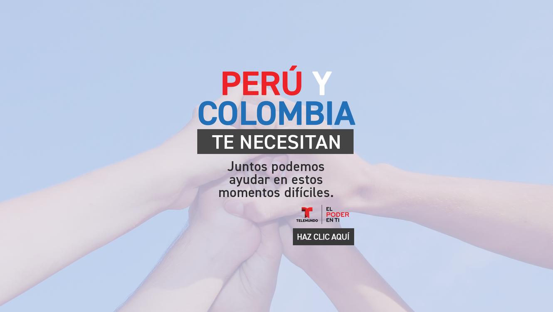 Perú y Colombia te necesitan