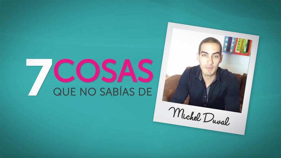 Michel Duval-video-7 cosas que no sabías