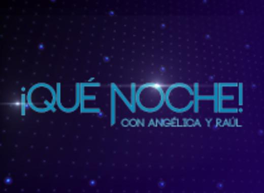 ¡Qué Noche! con Angélica y Raúl